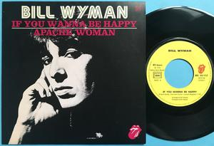 BILL WYMAN / ROLLING STONES - If you wanna be happy / Apache woman France PS 1976